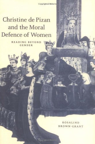 Christine de Pizan and the Moral Defence of Women: Reading beyond Gender (Cambridge Studies in Medieval Literature) by Rosalind Brown-Grant (2003-09-18)