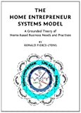 The Home Entrepreneur Systems Model: A Grounded Theory of Home-Based Business Needs and Practises, Ronald Pierce-Lyons, 1443823716