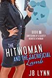 The Hitwoman and the Sacrificial Lamb: Confessions of a Slightly Neurotic Hitwoman Book 12