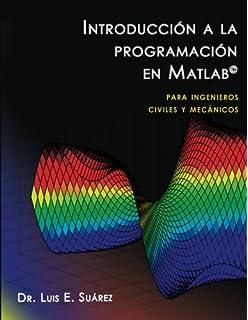 Introducción a la programación en Matlab: para ingenieros civiles y mecánicos (Spanish Edition)