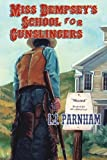 Miss Dempsey's School for Gunslingers, I. J. Parnham, 1477815813