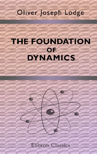 Download The Foundation of Dynamics: From the Philosophical Magazine for July 1893 ebook