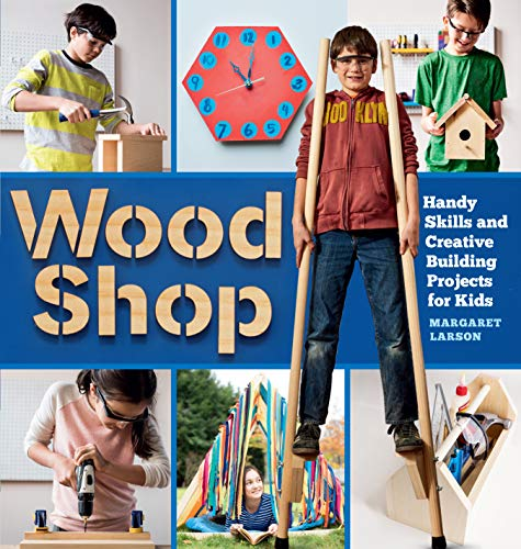 Wood Shop: Handy Skills and Creative Building Projects for Kids]()