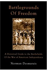 Battlegrounds of Freedom: A Historical Guide to the Battlefields of the War of American Independence Paperback