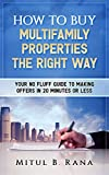 Multifamily Real Estate Investing: How To Buy Multifamily Properties The Right Way: Your No Fluff Guide To Making Offers In 20 Minutes or Less