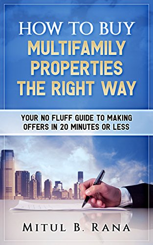 Multifamily Real Estate Investing: How To Buy Multifamily Properties The Right Way: Your No Fluff Guide To Making Offers In 20 Minutes or Less by [Rana, Mitul]