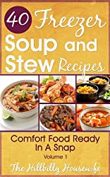 Freezer Soups & Stews - Hearty and Hot to Summer Blends (Hillbilly Housewife Cookbooks)