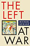 The Left at War (Cultural Front), Michael F. Bérubé, 0814799841