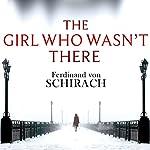 The Girl Who Wasn't There   Ferdinand von Schirach