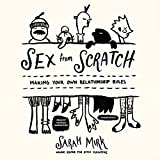 Sex from Scratch: Making Your Own Relationship Rules; Library Edition