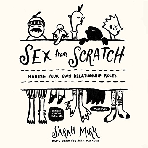 Sex from Scratch: Making Your Own Relationship Rules; Library Edition by Blackstone Audio Inc