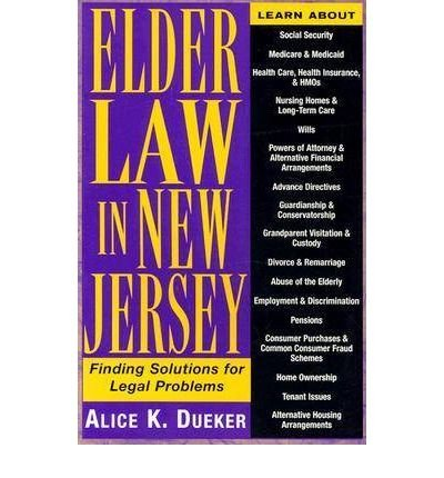 Read Online [(Elder Law in New Jersey: Finding Solutions for Legal Problems )] [Author: Alice K. Dueker] [Feb-2000] pdf epub