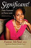 Significant! From Frustrated to Franne-tastic: Inspirational Stories for the Entrepreneurial Woman.