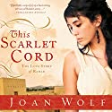 This Scarlet Cord: The Love Story of Rahab Audiobook by Joan Wolf Narrated by Brooke Sanford Heldman