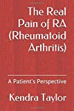 The Real Pain of RA (Rheumatoid Arthritis): A Patient's Perspective