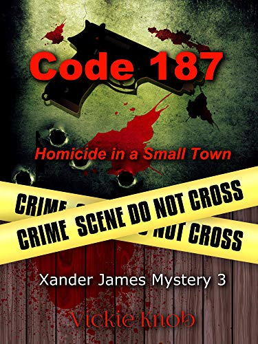 Code 187 : Homicide in a Small Town (Xander James Mysteries Book 3) by [Knob, Vickie ]