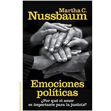 Emociones políticas: ¿Por qué el amor es importante para la justicia? (Spanish Edition)
