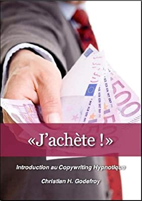 «J'achète !» Introduction au Copywriting Hypnotique (French Edition)