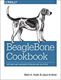 BeagleBone Cookbook : Software and Hardware Problems and Solutions, Yoder, Mark A. and Kridner, Jason, 1491905395