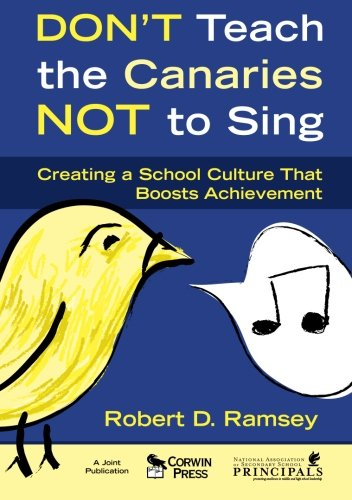 Dont Teach the Canaries Not to Sing: Creating a School Culture That Boosts Achievement