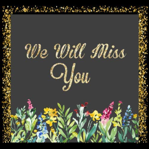 - We Will Miss You: Message Guest Book, Keepsake Memory Book For Family And Friends Guestbook Register To Write Sign In, With Gift Log & Photo Pages For ... And Advice Paperback (Occasions Guest Books)