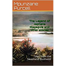 The Legend of Japhane Magagula and other stories: Tales from the Swaziland Bushveld