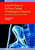 Scientific Basis of the Royal College of Radiologists Fellowship: Illustrated Questions and Answers (IOP Expanding Physics)