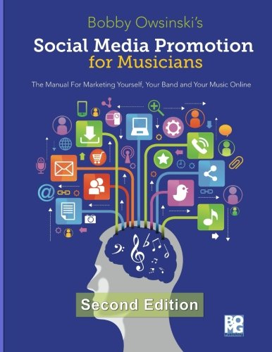 Social Media Promotion For Musicians – Second Edition: The Manual For Marketing Yourself, Your Band, And Your Music Online