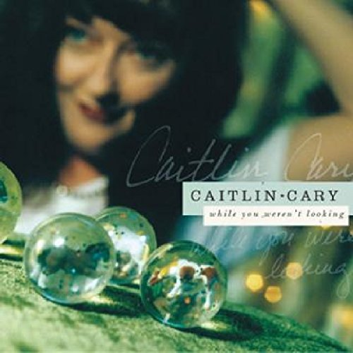 Caitlin Cary - While You Weren