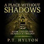 A Place Without Shadows: Deadlock Trilogy, Book 2 | P.T. Hylton