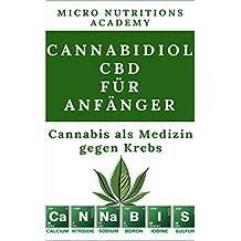 Cannabidiol CBD für Anfänger: medizinisches Cannabis gegen Krebs (German Edition)