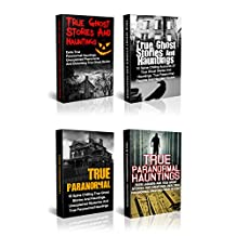 Unexplained Mysteries: Bizarre Unexplained Mysteries From Every Corner Of The Globe: True Ghost Stories And Hauntings Box Set (True Paranormal, Haunted Asylums, Unexplained Phenomena Book 2)
