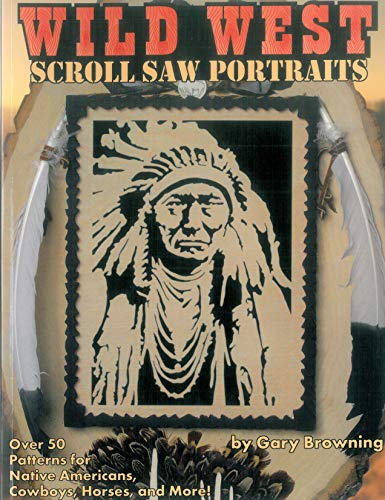 Wild West Scroll Saw Portraits: Over 50 Patterns for Native Americans, Cowboys, Horses, and More! (Fox Chapel Publishing) Includes Buffalo Bill, Sitting Bull, Butch Cassidy, a Bison, a Mustang, & ()