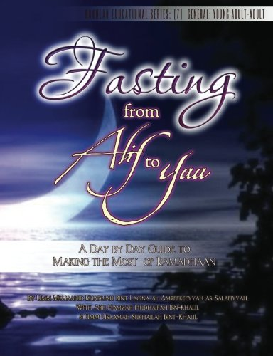 Fasting from Alif to Yaa: A Day by Day Guide to Making the Most of Ramadhaan