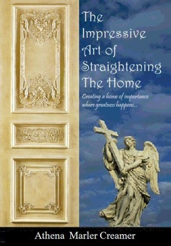 The Impressive Art of Straightening the Home: Creating a Home of Importance (Athena Creamer)