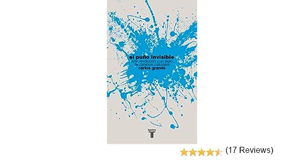 El puño invisible: Arte, revolución y un siglo de cambios culturales Pensamiento: Amazon.es: Granés, Carlos: Libros