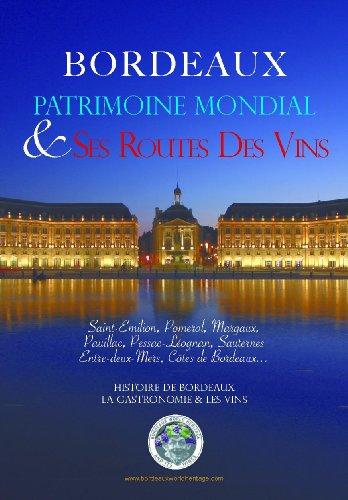 Bordeaux Patrimoine Mondial et ses Routes des Vins (French Edition)