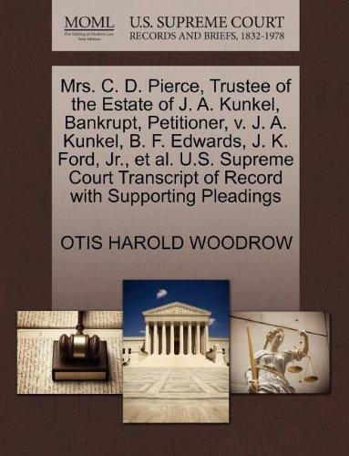 Mrs. C. D. Pierce, Trustee of the Estate of J. A. Kunkel, Bankrupt, Petitioner, v. J. A. Kunkel, B. F. Edwards, J. K. Ford, Jr., et al. U.S. Supreme ... - Pierce Bf