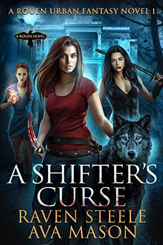 A Shifter's Curse: A Gritty Urban Fantasy Novel (Rouen Chronicles Book 1) by [Steele, Raven, Mason, Ava]