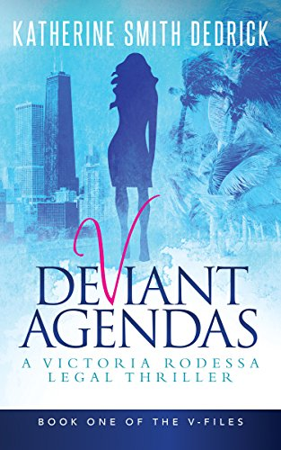 Deviant Agendas: A Victoria Rodessa Legal Thriller (The V-Files Book 1)
