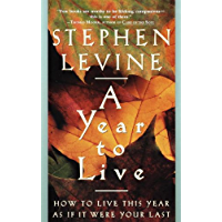 A Year to Live: How to Live This Year as If It Were Your Last (English Edition)