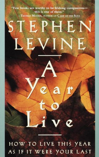 A Year to Live: How to Live This Year as If It Were Your Last cover