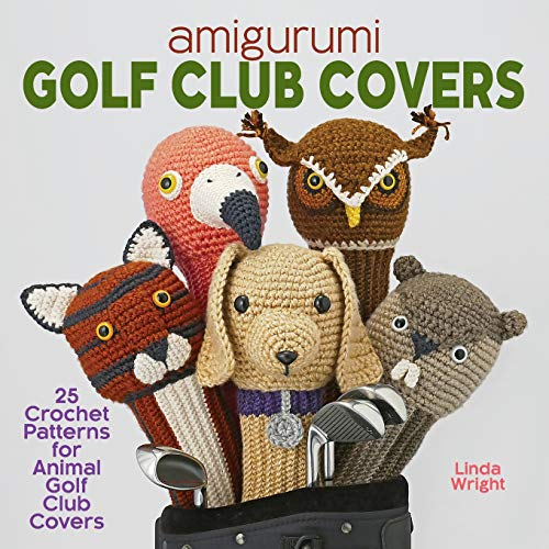 Amigurumi Golf Club Covers: 25 Crochet Patterns for Animal Golf Club Covers ()