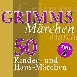 50 Kinder- und Haus-Märchen (Grimms Märchen 2)