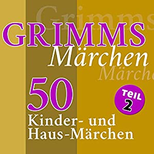 50 Kinder- und Haus-Märchen (Grimms Märchen 2) Hörbuch