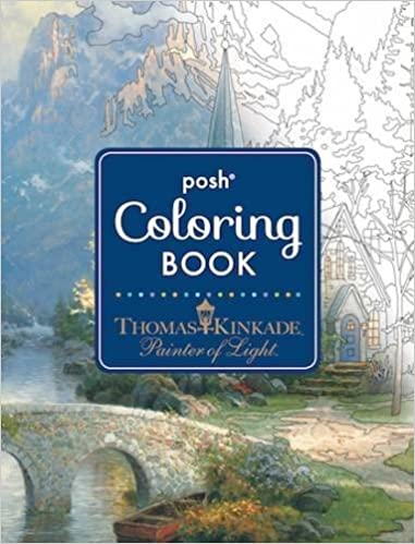 Posh Adult Coloring Book: Thomas Kinkade Designs for Inspiration & Relaxation Posh Coloring Books