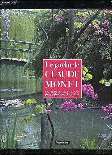 le jardin de claude monet les quatre saisons de giverny french edition