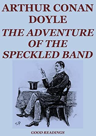 a review of the book the adventure of the speckled band by arthur conan doyle Summary helen stoner goes to visit sherlock holmes as she fears  short story  review: the adventure of the speckled band by arthur conan doyle  story in  the adventures of sherlock holmes by arthur conan doyle.
