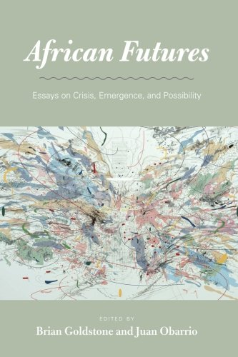 African Futures: Essays on Crisis, Emergence, and Possibility