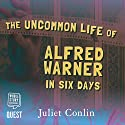 The Uncommon Life of Alfred Warner in Six Days Hörbuch von Juliet Conlin Gesprochen von: Peter Noble, Sarah Borges